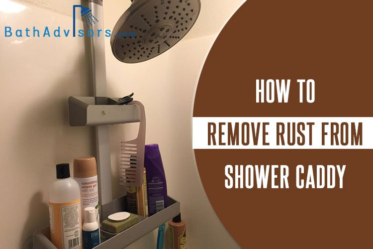 How to Remove Rust from Shower Caddy